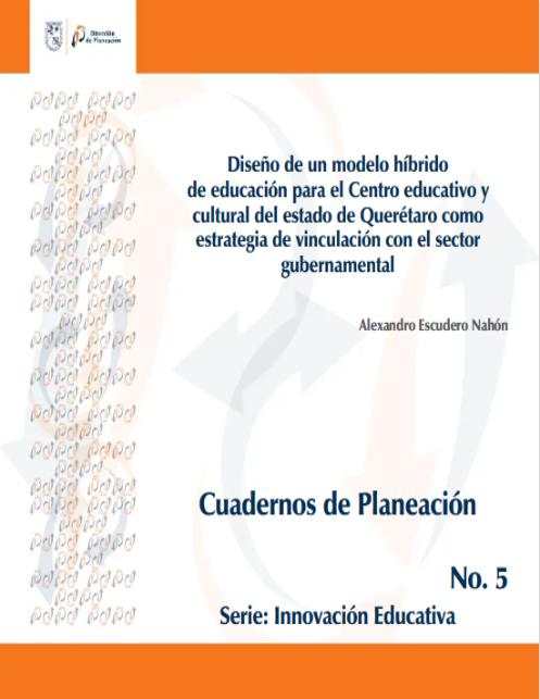 Diseño de un modelo híbrido de educación para el Centro Educativo y Cultural del Estado de Querétaro como estrategia de vinculación con el sector gubernamental